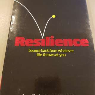 Resilience - bounce back from whatever life throws at you