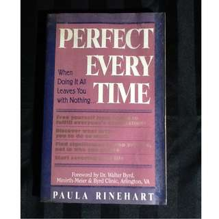 PERFECT EVERY TIME : WHEN DOING IT ALL LEAVES YOU WITH NOTHING Paula Rinehart