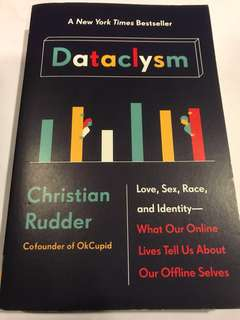 Dataclysm - Love, Sex, Race and Identity - What our Online Lives Tell Us about our Offline Selves by Christian Rudder (CoFounder of OkCupid)