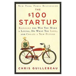 The $100 Startup: Reinvent the Way You Make a Living, Do What You Love, and Create a New Future - Chris Guillebeau EBOOK