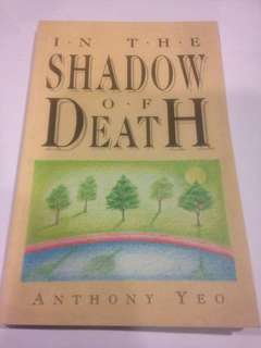 In The Shadow of Death by Anthony Yeo (Psychotherapist, marriage and family therapist, teacher of counsellors)