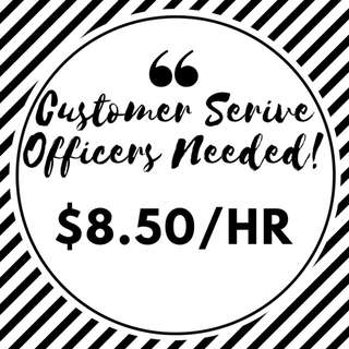 Customer Service Officers Needed!//$8.50/h
