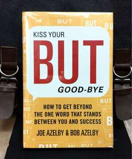 "《New Book Condition + Hardcover Edition + 10-step Guide To Overcoming Your Weaknesses -- The""Buts""》Joe Azelby & Bob Azelby - KISS YOUR BUT GOOD-BYE : How to Get Beyond the One Word That Stands Between You and Success"