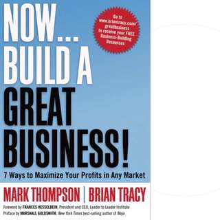 Now, Build a Great Business! 7 Ways to Maximize Your Profits in Any Market by Mark C. Thompson