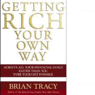 Getting Rich Your Own Way: Achieve All Your Financial Goals Faster Than You Ever Thought Possible by Brian Tracy