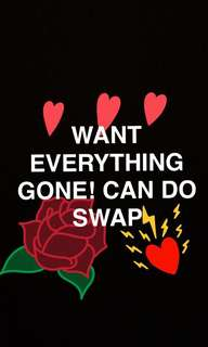 Want everything gone because I need money! Also Like if we wanna do swap xx