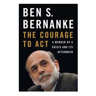 The Courage to Act: A Memoir of a Crisis and Its Aftermath by Ben S. Bernanke EBOOK