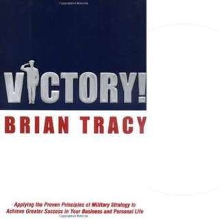 Victory!: Applying the Proven Principles of Military Strategy to Achieve Success in Your Business and Personal Life by Brian Tracy