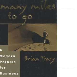 Many Miles to Go: A Modern Parable for Business Success by Brian Tracy