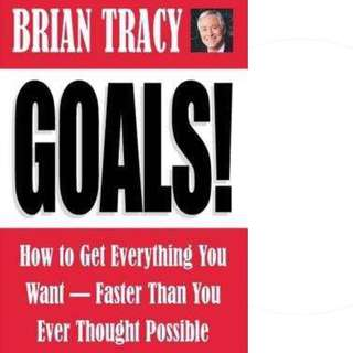 Goals!: How to Get Everything You Want Faster Than You Ever Thought Possible by Brian Tracy