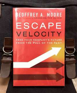 # Highly Recommended《Preloved Good Condition + Hardcover Edition + How To Overcome The Pull Of  Past & Reorient Organizations To Meet a New Era Of Competition》Geoffrey A. Moore - ESCAPE VELOCITY : Free Your Company's Future from the Pull of the Past