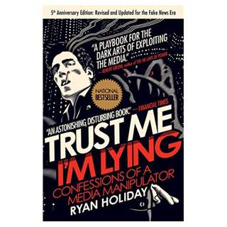 Trust Me, I'm Lying: Confessions of a Media Manipulator Kindle Edition by Ryan Holiday  (Author)