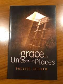 New Paperback- Grace in Ungrateful Places by Preston Gillham