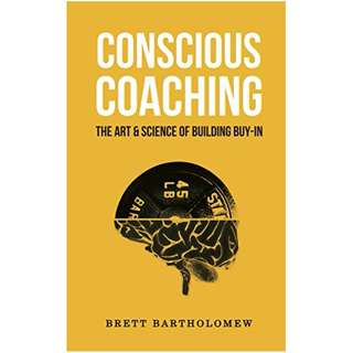 Conscious Coaching: The Art and Science of Building Buy-In Kindle Edition by Brett Bartholomew  (Author)