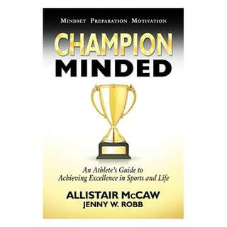 Champion Minded: Achieving Excellence in Sports and Life Kindle Edition by Allistair McCaw  (Author),‎ Jenny W. Robb (Author, Editor),‎ Elijah Blyden (Author)