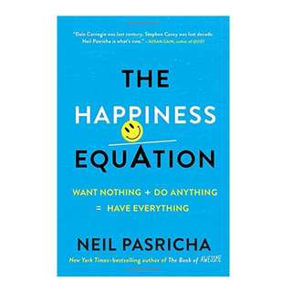 The Happiness Equation: Want Nothing + Do Anything = Have Everything by Neil Pasricha EBOOK