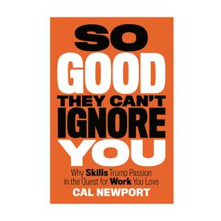 So Good They Can't Ignore You: Why Skills Trump Passion in the Quest for Work You Love by Cal Newport EBOOK