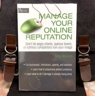 《Bran-New + How To Manage Your Online Brand》Tony Wilson - MANAGE YOUR ONLINE REPUTATION : Don't Let Angry Clients, Jealous Lovers, Or Ruthless Competitors Ruin Your Image