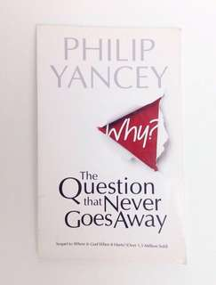 Why? Question that Never Goes Away by Philip Yancey