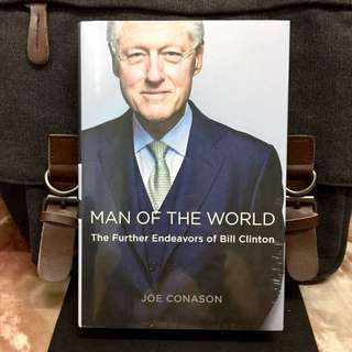 《Bran-New + 2017 Hardcover Edition + Bill Clinton Biography To Build His Global Brand》Joe Conason - MAN OF THE WORLD : The Further Endeavors of Bill Clinton