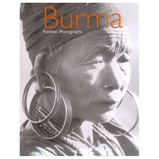 BURMA: FRONTIER PHOTOGRAPHS 1918-1935: THE JAMES HENRY GREEN COLLECTION