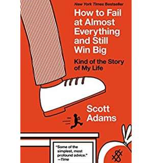 How to Fail at Almost Everything and Still Win Big: Kind of the Story of My Life by Scott Adams EBOOK