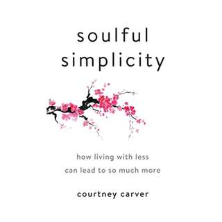 Soulful Simplicity: How Living with Less Can Lead to So Much More by Courtney Carver EBOOK