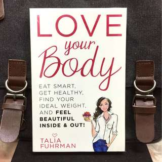 《Bran-New + How To Make Women Feel Beautiful From The Inside Out》Talia Fuhrman - LOVE YOUR BODY : Eat Smart, Get Healthy, Find Your Ideal Weight, and FEEL BEAUTIFUL INSIDE & OUT !