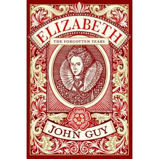 Elizabeth: The Forgotten Years by John Guy - Actual cover in the synopsis