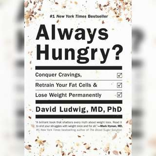 Always Hungry?: Conquer Cravings, Retrain Your Fat Cells, and Lose Weight Permanently by David Ludwig