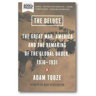 The Deluge: The Great War, America and the Remaking of the Global Order, 1916-1931 by Adam Tooze