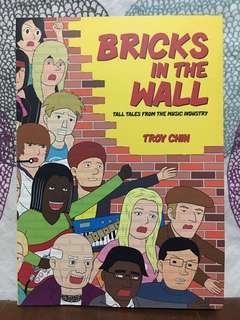 Bricks in the Wall: Tall Tales from the Music Industry by Troy Chin