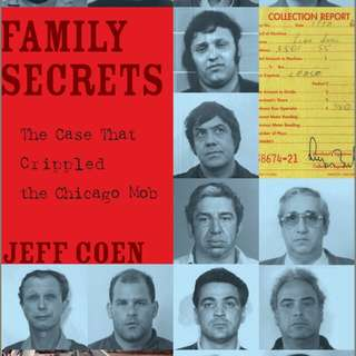 Family Secrets: The Case That Crippled the Chicago Mob Jeff Coen