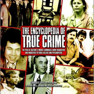 The Encyclopedia of True Crime: The Pick of History's Worst Criminals from Fraudsters and Mobsters to Thrill Killers and Psychopaths