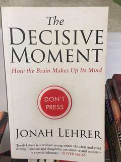 The Decisive Moment - How the Brain Makes Up Its Mind, Jonah Lehrer