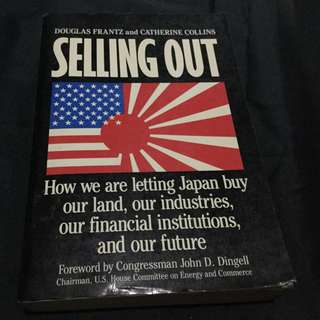Selling Out: How We Are Letting Japan Buy Our Land, Our Industries, Our Financial Institutions, and Our Future
