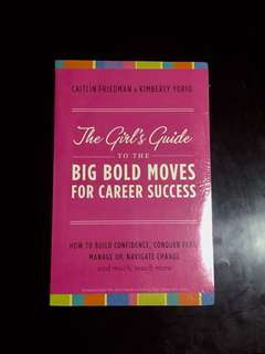 The Girl's Guide to the Big Bold Moves for Career Success by Friedman and Yorio