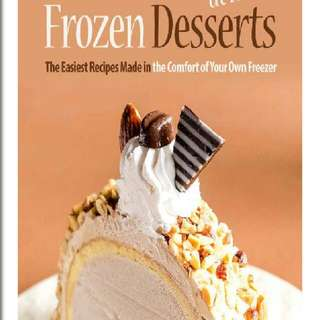 Frozen Desserts at Home: The Easiest Recipes Made in the Comfort of Your Own Freezer