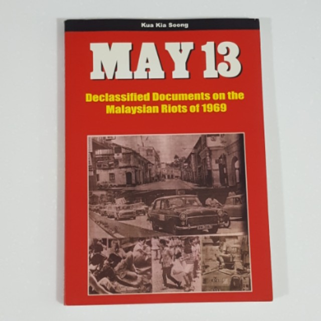 May 13: Declassified Documents on the Malaysian Riots of 1969 by Kua Kia Soong