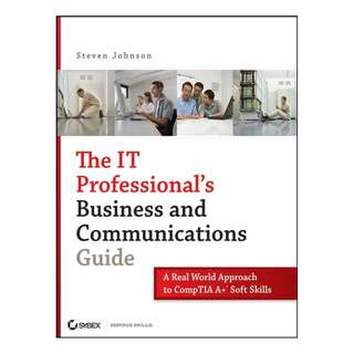 The IT Professional's Business and Communications Guide: A Real-World Approach to CompTIA A+ Soft Skills Kindle Edition by Steven Johnson