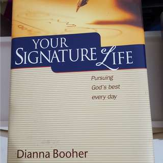 Your Signature Life - Pursuing God's Best Everyday by Dianna Booher