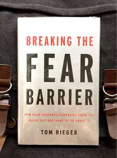 # Highly Recommended 《New Book Condition + Hardcover Edition + How Leader overcome Failure From Fear》Tom Rieger - BREAKING THE FEAR BARRIER : How Fear Destroys Companies from the inside Out, and What to Do about It