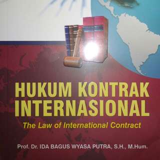 HUKUM KONTRAK INTERNASIONAL The Law of Internatinal Contract   Prof. Dr. IDA BAGUS WYASA PUTRA, S.H., M.Hum.   REFIKA ADITAMA  ORIGINAL