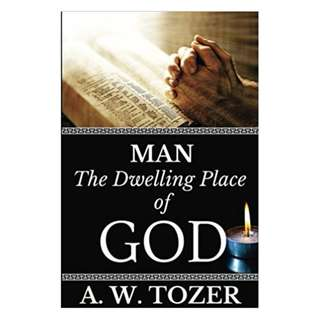 [eBook] Man - The Dwelling Place of God - A W Tozer