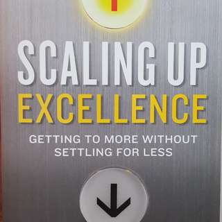 Scaling up Excellence by Robert I Sutton & Huggy Rao