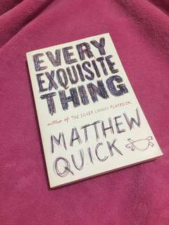 EVERY EXQUISITE THING BY MATTHEW QUICK (PRICES ARE NEGOTIABLE)