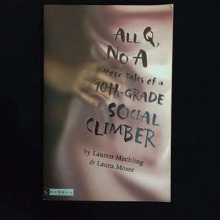 All Q, No A: More Tales of a 10th-Grade Social Climber by Lauren Mechling & Laura Moser