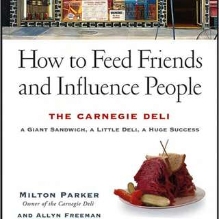 How to Feed Friends and Influence People: The Carnegie Deli--A Giant Sandwich, a Little Deli, a Huge Success