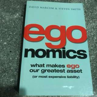 Egonomics - what makes ego our greatest asset (or most expensive liability) by David Marcum & Steven Smith