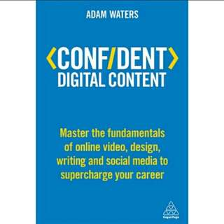 Confident Digital Content: Master the Fundamentals of Online Video, Design, Writing and Social Media to Supercharge Your Career eBook